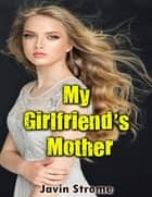 My Girlfriend's Mother ebook by Javin Strome