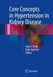 Core Concepts in Hypertension in Kidney Disease ebook by Ajay K. Singh,Rajiv Agarwal