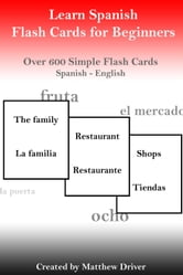 Learn Spanish: Flash Cards for Beginners ebook by Matthew Driver