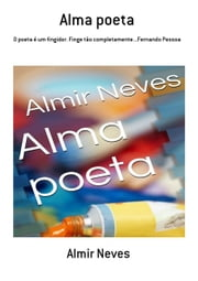 Alma Poeta eBook by Almir Neves