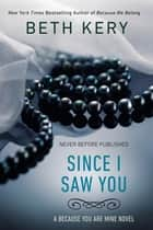 Since I Saw You ebook by Beth Kery