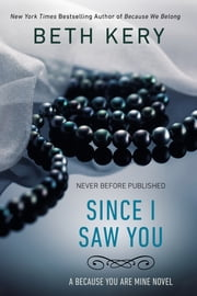 Since I Saw You - A Because You Are Mine Novel ebook by Beth Kery