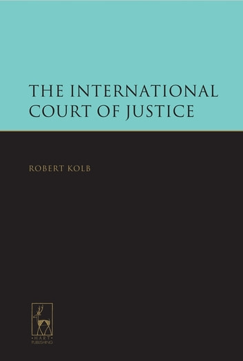 The International Court of Justice ebook by Professor Robert Kolb