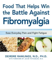 Food that Helps Win the Battle Against Fibromyalgia - Ease Everyday Pain and Fight Fatigue ebook by Deirdre Rawlings, Ph.D., N.D.