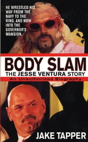 Body Slam: The Jesse Ventura Story ebook by Jake Tapper