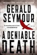 A Deniable Death - A Thriller ebook by Gerald Seymour