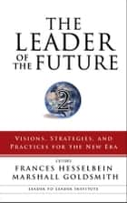 The Leader of the Future 2 - Visions, Strategies, and Practices for the New Era ebook by Frances Hesselbein, Marshall Goldsmith