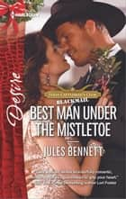 Best Man Under the Mistletoe - An Enemies to Lovers Romance ebook by Jules Bennett