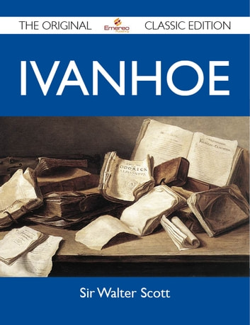Ivanhoe - The Original Classic Edition ebook by Scott Sir