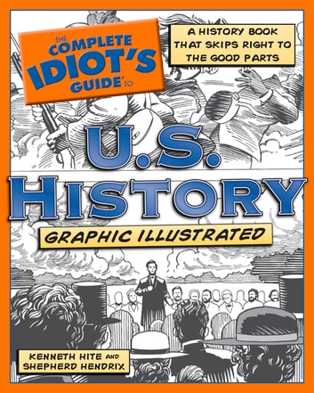 The Complete Idiot's Guide to U.S. History, Graphic Illustrated - A History Book That Skips Right to the Good Parts eBook by Kenneth Hite,Shepherd Hendrix