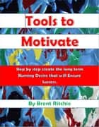 Tools to Motivate ebook by Brent Ritchie