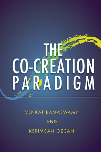 The co creation paradigm ebook by venkat ramaswamy 9780804790758 the co creation paradigm ebook by venkat ramaswamykerimcan ozcan fandeluxe Choice Image
