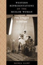 Western Representations of the Muslim Woman - From Termagant to Odalisque ebook by Mohja Kahf