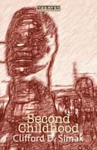 Second Childhood ebook by Clifford D. Simak