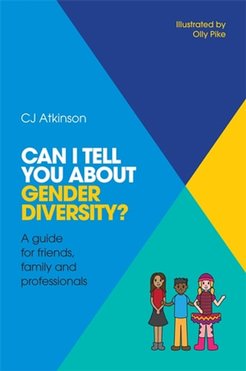 Can I tell you about Gender Diversity? - A guide for friends, family and professionals ebook by CJ Atkinson
