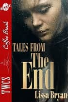 Tales From The End ebook by Lissa Bryan