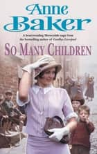 So Many Children - A young woman struggles for a brighter tomorrow ebook by Anne Baker