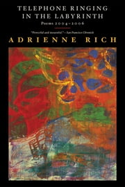 Telephone Ringing in the Labyrinth: Poems 2004-2006 ebook by Adrienne Rich