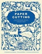Paper Cutting Book - Contemporary Artists, Timeless Craft ebook by Rob Ryan, Natalie Avella, Laura Heyenga