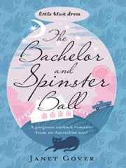 The Bachelor and Spinster Ball ebook by Janet Gover