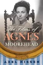 The Films of Agnes Moorehead ebook by Axel Nissen