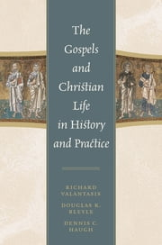 The Gospels and Christian Life in History and Practice ebook by Richard Valantasis,Douglas K. Bleyle,Dennis C. Haugh