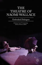 The Theatre of Naomi Wallace - Embodied Dialogues ebook by Scott T. Cummings,Erica Stevens Abbitt