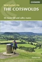 Walking in the Cotswolds - 30 circular walks in the AONB ebook by Damian Hall