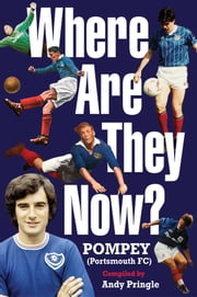 Where Are They Now?: Portsmouth FC ebook by Andy Pringle