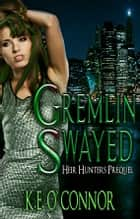 Gremlin Swayed: Heir Hunters prequel (urban fantasy series) ebook by K E O'Connor