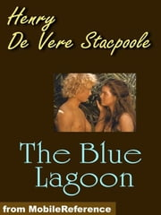 The Blue Lagoon: A Romance (Mobi Classics) ebook by Henry De Vere Stacpoole