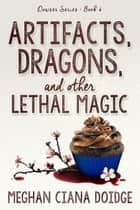 Artifacts, Dragons, and Other Lethal Magic ebook by Meghan Ciana Doidge