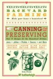 Backyard Farming: Canning & Preserving - Over 75 Recipes for the Homestead Kitchen ebook by Kim Pezza