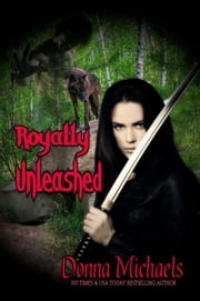 Royally Unleashed - Royally Unleashed Series, #1 ebook by Donna Michaels