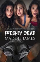 Freshly Dead ebook by Maddie James