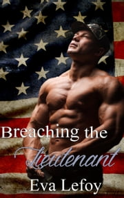 Breaching the Lieutenant (Gay Erotic Romance) ebook by Eva Lefoy