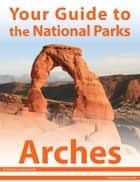 Your Guide to Arches National Park ebook by Michael Joseph Oswald