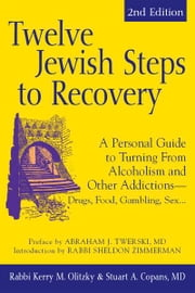 Twelve Jewish Steps to Recovery, 2nd Editions: A Personal Guide to Turning From Alcoholism and Other AddictionsDrugs, Food, Gambling, Sex... ebook by Rabbi Kerry M. Olitzky, Stuart A. Copans