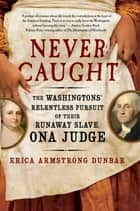Never Caught ebook by Erica Armstrong Dunbar