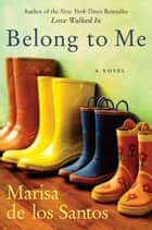 Belong to Me - A Novel ebook by Marisa de los Santos