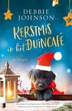 Kerstmis in het Duincafé - Een boek als een kop warme chocolademelk met slagroom: hartverwarmend en vrolijkmakend ebook by Debbie Johnson, Hanneke van Soest