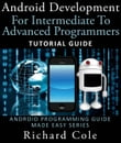 Android Development For Intermediate To Advanced Programmers: Tutorial Guide : Android Programming Guide Made Easy Series
