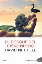 El bosque del cisne negro ebook by David Mitchell, Víctor Vicente Úbeda Fernández
