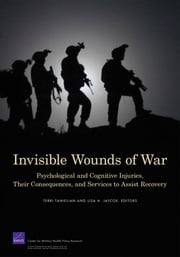 Invisible Wounds of War - Psychological and Cognitive Injuries, Their Consequences, and Services to Assist Recovery ebook by Terri Tanielian,Lisa H. Jaycox