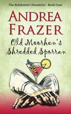 Old Moorhen's Shredded Sporran - Belchester Chronicle ebook by Andrea Frazer