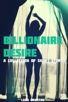 Billionaire Desire (A Collection of Short Stories) - Billionaire Desire ebook by Lana Braxton