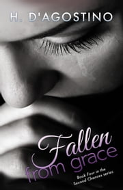 Fallen from Grace - The Second Chances Series, #4 ebook by H. D'Agostino