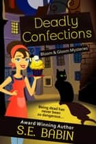Deadly Confections - Bloom & Gloom Mysteries, #1 ebook by S.E. Babin