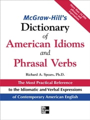 McGraw-Hill's Dictionary of American Idoms and Phrasal Verbs ebook by Richard Spears