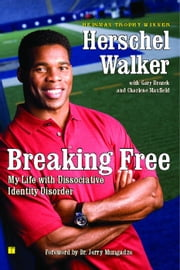 Breaking Free - My Life with Dissociative Identity Disorder ebook by Herschel Walker,Dr. Jerry Mungadze